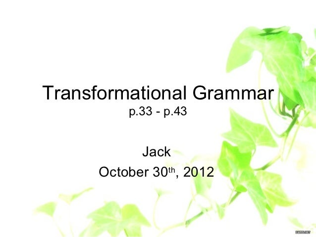 Transformational Grammar         p.33 - p.43           Jack     October 30th, 2012