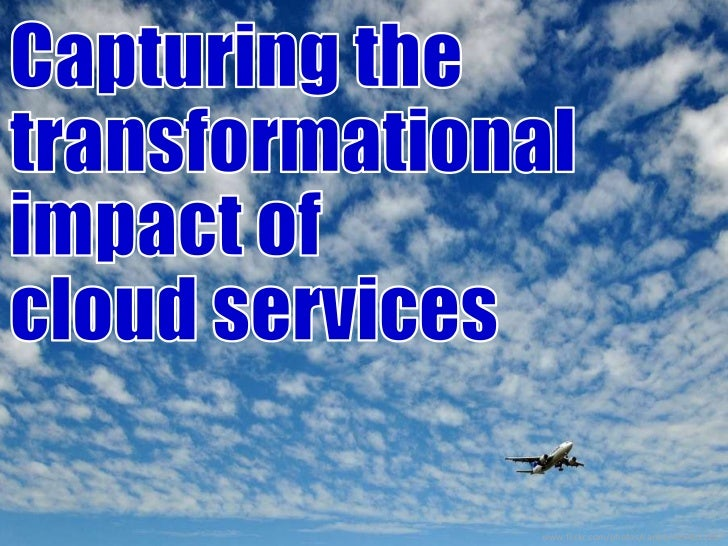 Transformational Impact of the Cloud