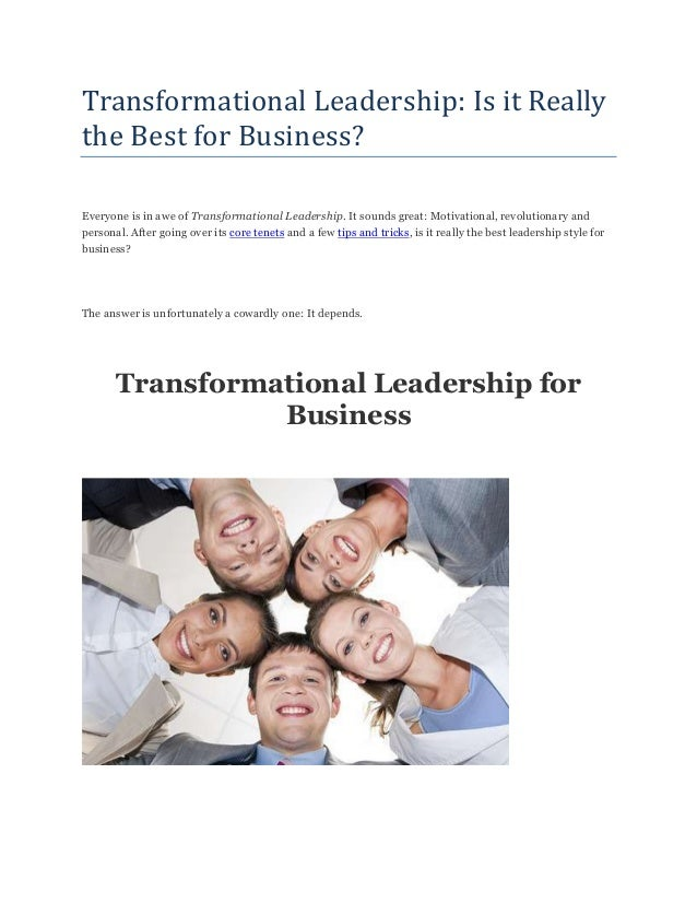 Transformational Leadership: Is it Really the Best for Business? Everyone is in awe of Transformational Leadership. It sou...