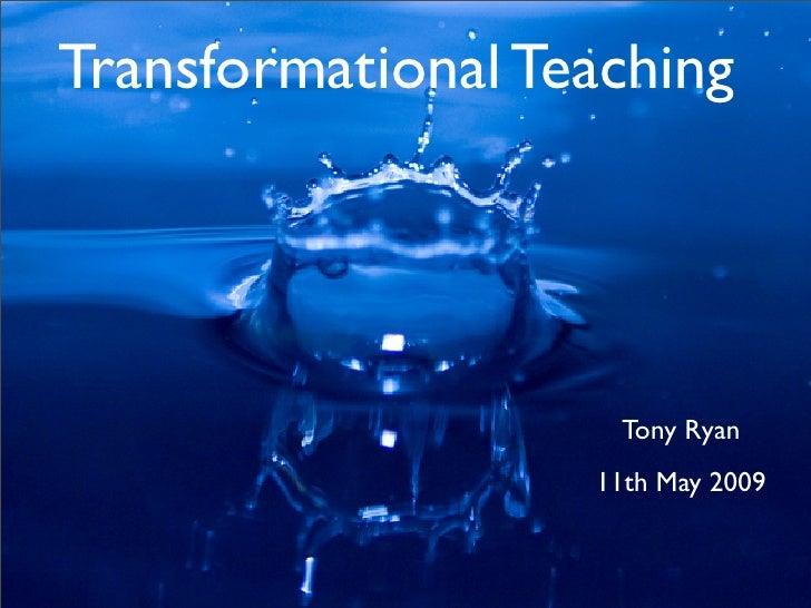Transformational Teaching                         Tony Ryan                    11th May 2009
