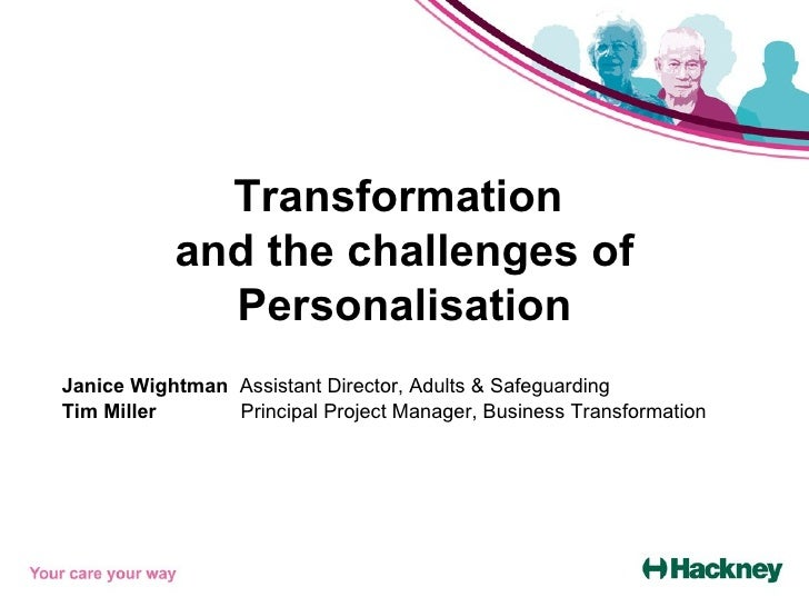 Transformation  and the challenges of Personalisation Janice Wightman  Assistant Director, Adults & Safeguarding Tim Mille...