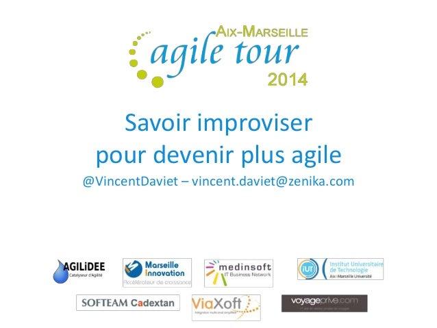 Savoir improviser  pour devenir plus agile  @VincentDaviet – vincent.daviet@zenika.com
