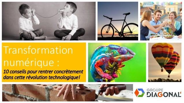 Transformation numérique : 10 conseils pour rentrer concrètement dans cette révolution technologique!