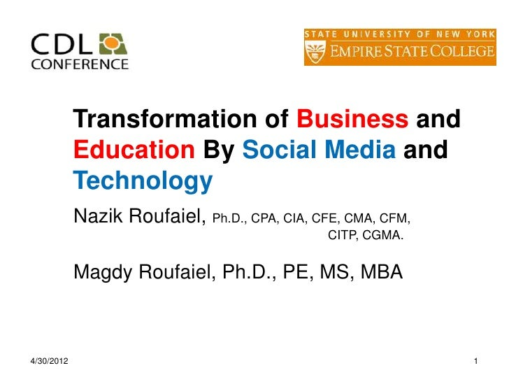 Transformation of Business and            Education By Social Media and            Technology            Nazik Roufaiel, P...