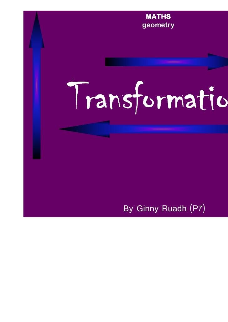 MATHS        geometryTransformations    By Ginny Ruadh (P7)