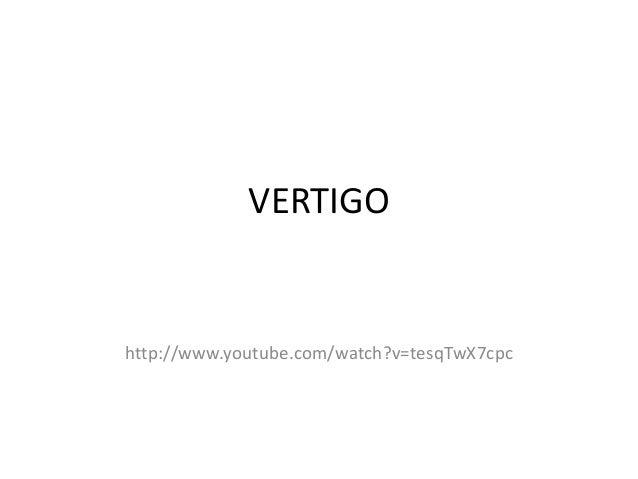 VERTIGO http://www.youtube.com/watch?v=tesqTwX7cpc