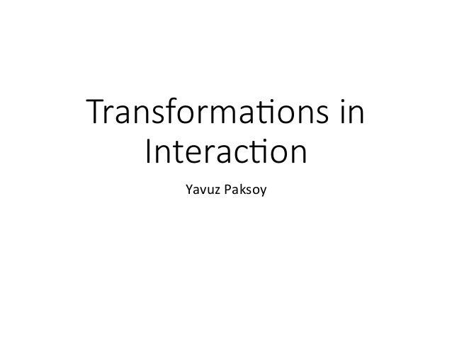 Transformations in interaction