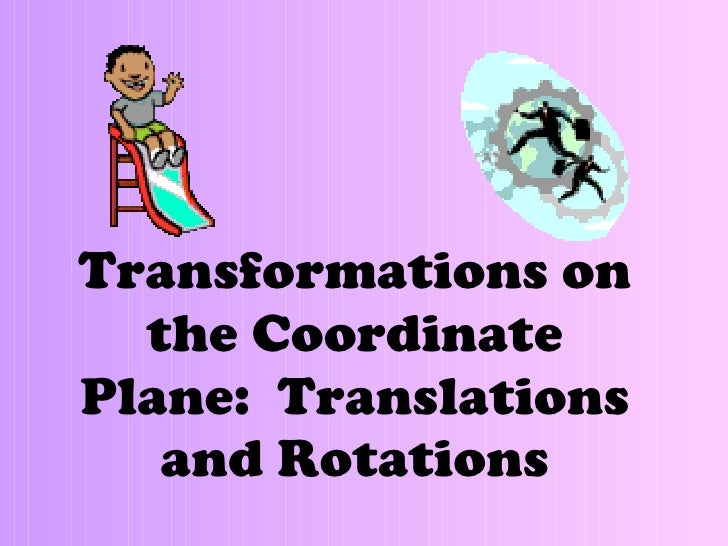 Transformations on the Coordinate Plane:  Translations and Rotations