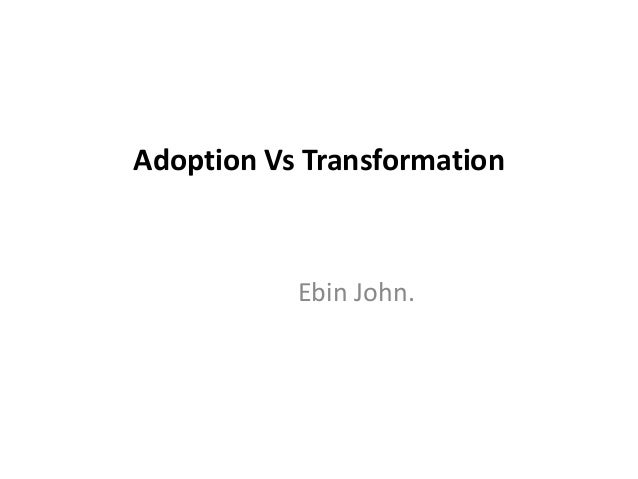 Adoption Vs Transformation Ebin John.