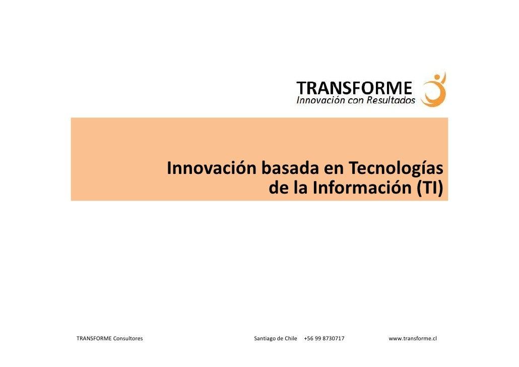 Innovación basada en Tecnologías                                      de la Información (TI)     TRANSFORME Consultores   ...
