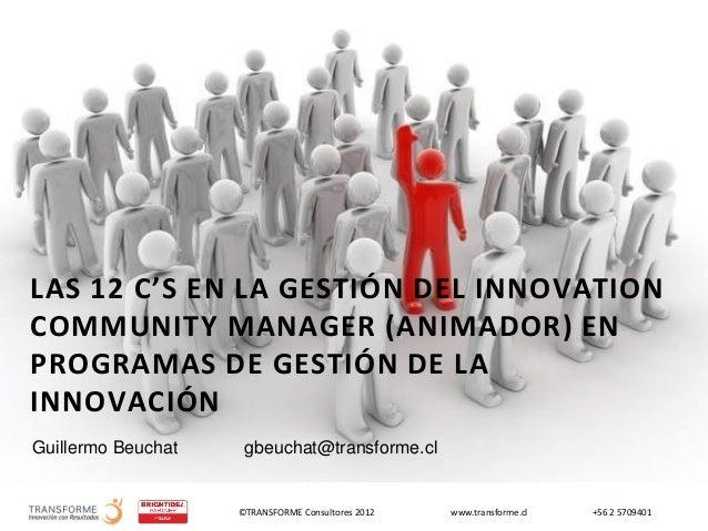 LAS 12 C'S EN LA GESTIÓN DEL INNOVATIONCOMMUNITY MANAGER (ANIMADOR) ENPROGRAMAS DE GESTIÓN DE LAINNOVACIÓNGuillermo Beucha...
