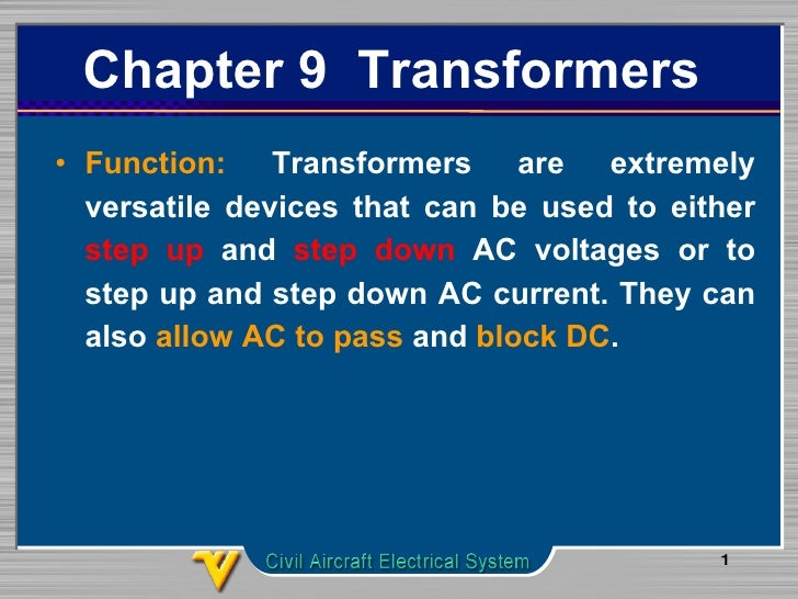 Chapter 9 Transformers • Function: Transformers are extremely   versatile devices that can be used to either   step up and...