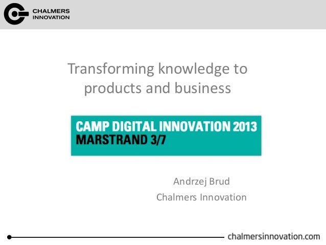 Transforming knowledge to products and business Andrzej Brud Chalmers Innovation