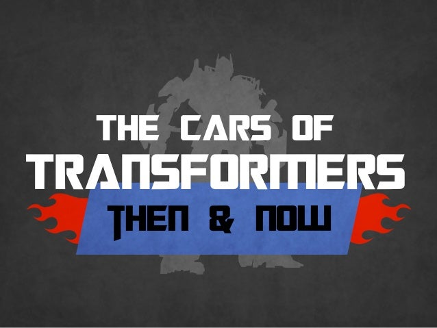 THE CARS OF TRANSFORMERS then & now