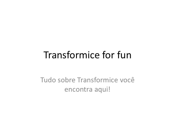 Transformice for fun<br />Tudo sobre Transformice você encontra aqui!<br />