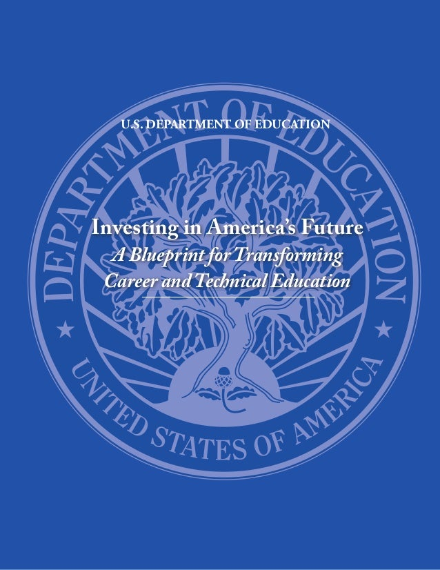 U.S. DEPARTMENT OF EDUCATIONInvesting in America's Future  A Blueprint for Transforming Career and Technical Education