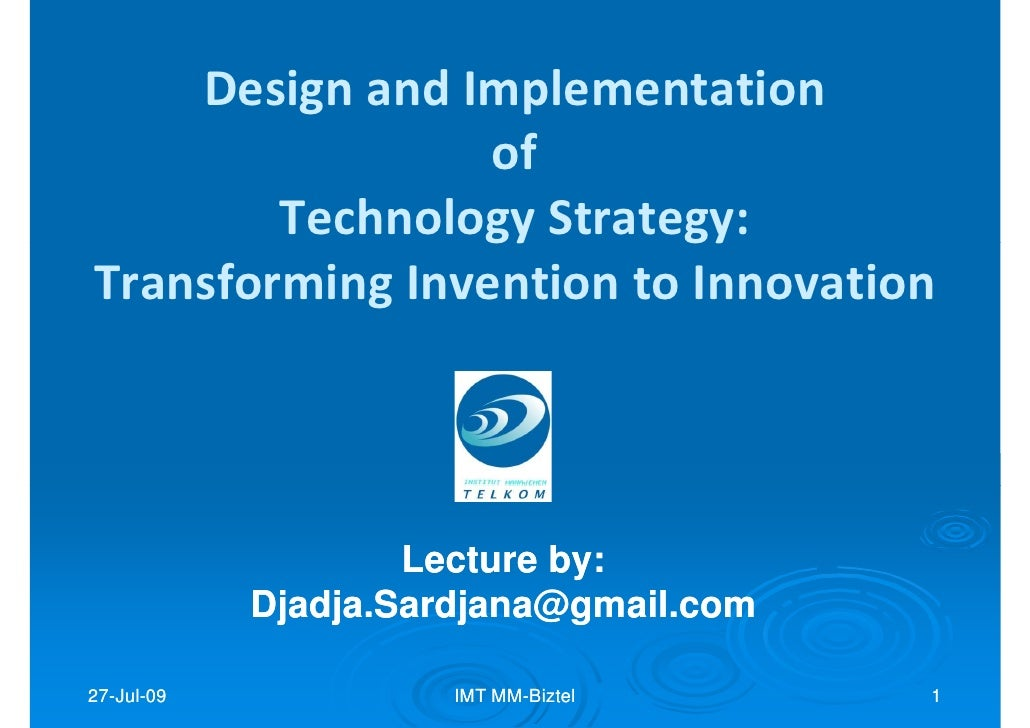 Design and Implementation                  of         Technology Strategy: Transforming Invention to Innovation           ...