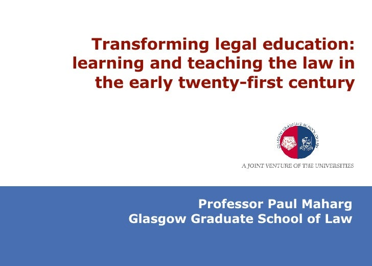 Transforming legal education: learning and teaching the law in the early twenty-first century Professor Paul Maharg Glasgo...