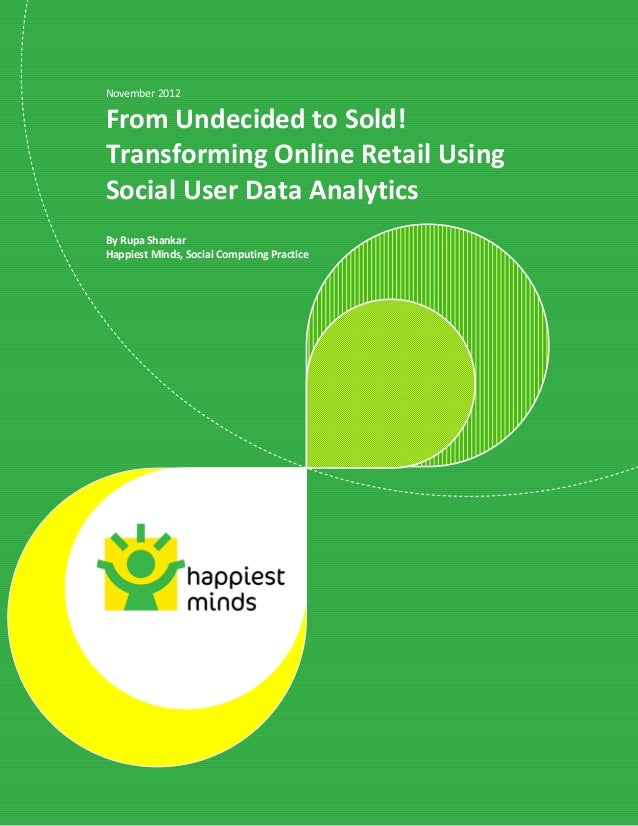 1November 2012From Undecided to Sold!Transforming Online Retail UsingSocial User Data AnalyticsBy Rupa ShankarHappiest Min...