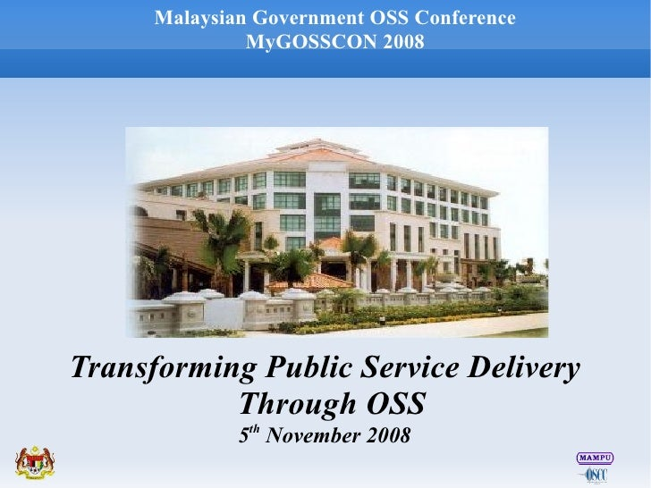 Malaysian Government OSS Conference               MyGOSSCON 2008     Transforming Public Service Delivery            Throu...
