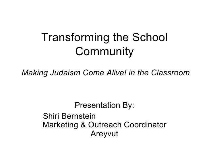 Transforming the School Community  Making Judaism Come Alive! in the Classroom Presentation By: Shiri Bernstein  Marketing...