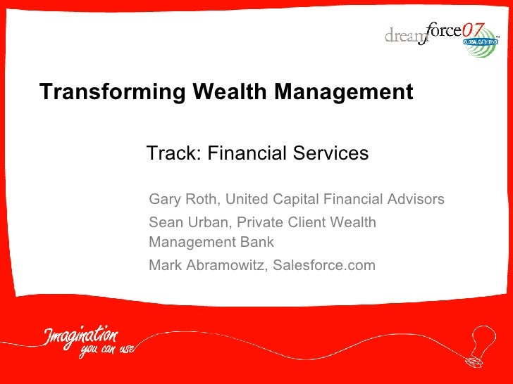 Transforming Wealth Management Gary Roth, United Capital Financial Advisors Sean Urban, Private Client Wealth Management B...
