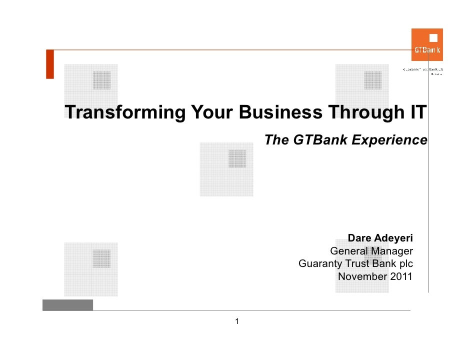 Transforming Your Business Through IT                     The GTBank Experience                                  Dare Adey...