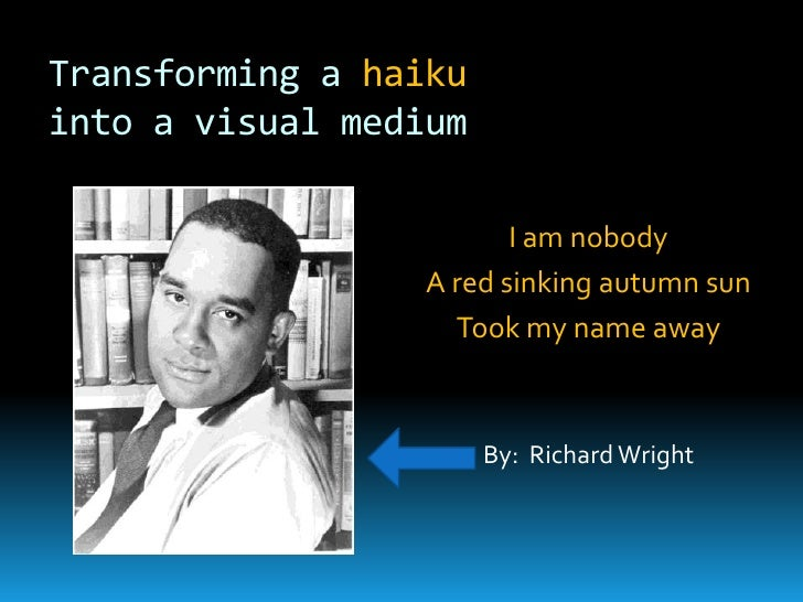 Transforming a haikuinto a visual medium<br />I am nobody<br />A red sinking autumn sun<br />Took my name away<br />By:  R...