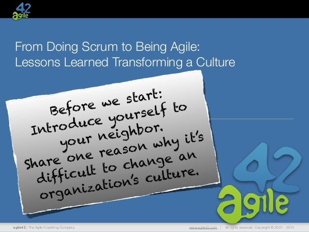 agile42 | The Agile Coaching Company www.agile42.com | All rights reserved. Copyright © 2007 - 2013From Doing Scrum to Bei...