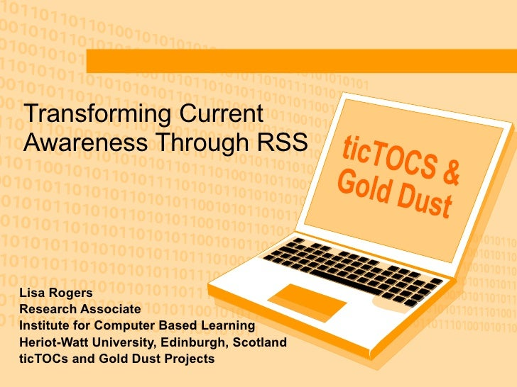 Transforming Current Awareness Through RSS Lisa Rogers Research Associate Institute for Computer Based Learning Heriot-Wat...
