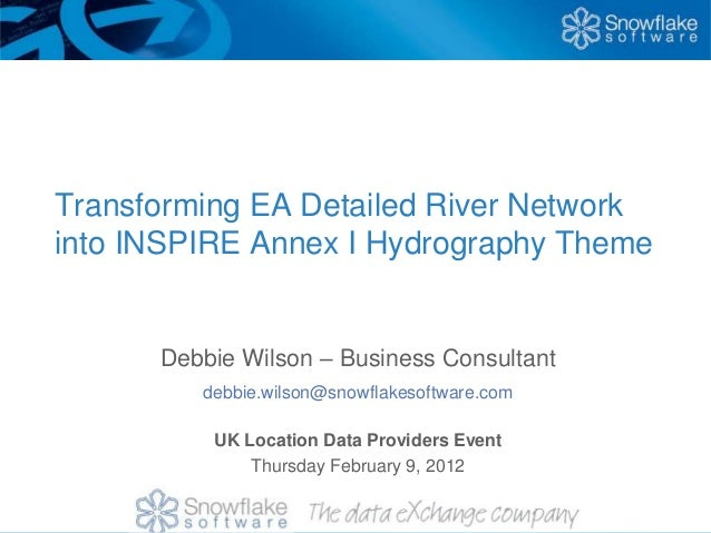 Transforming EA Detailed River Network into INSPIRE Annex I Hydrography Theme Debbie Wilson – Business Consultant debbie.w...