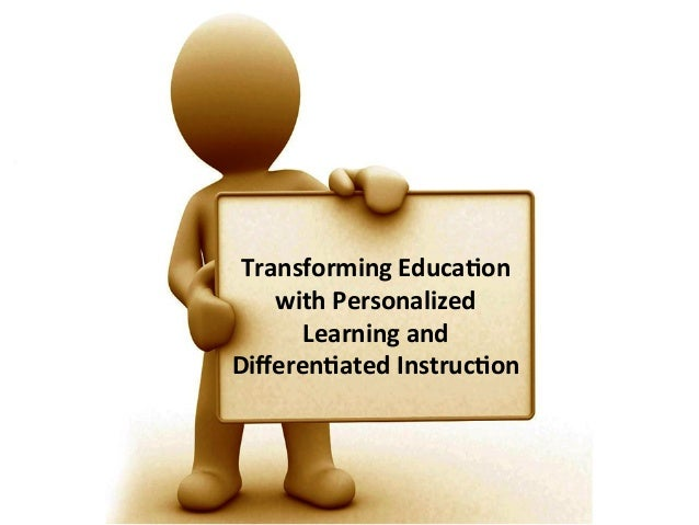Transforming  Educa0on   with  Personalized   Learning  and   Differen0ated  Instruc0on