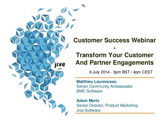Customer Success Webinar - Transform Your Customer And Partner Engagements Matthieu Laurenceau Senior Community Ambassador...