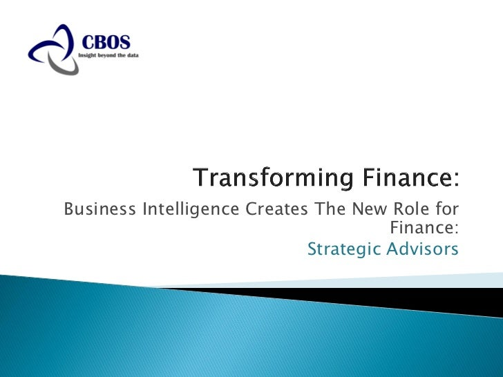 Business Intelligence Creates The New Role for                                       Finance:                             ...