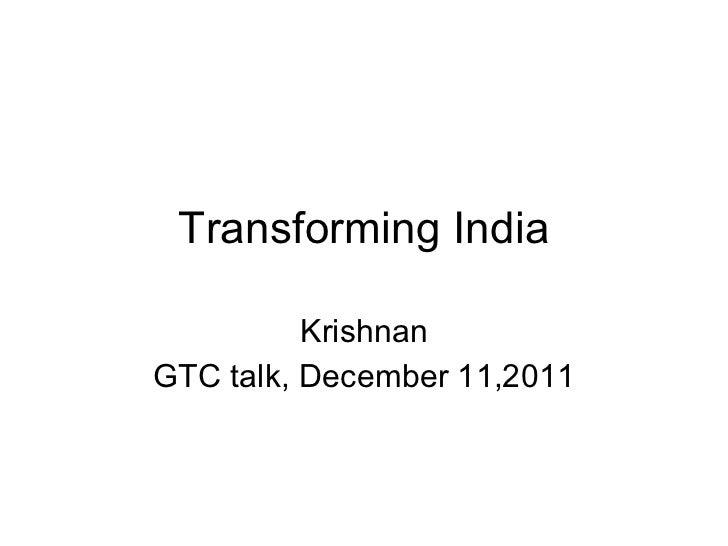 Transforming India Krishnan GTC talk, December 11,2011