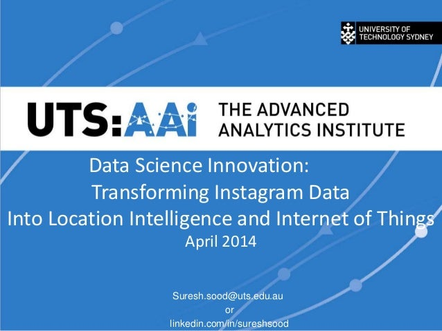 Data Science Innovation: Transforming Instagram Data Into Location Intelligence and Internet of Things April 2014 Suresh.s...