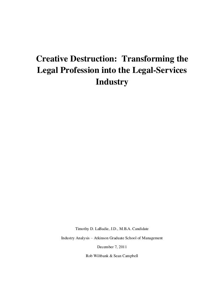 Creative Destruction: Transforming theLegal Profession into the Legal-Services               Industry              Timothy...