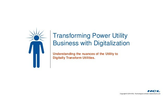 Transforming Power Utility  Business with Digitalization  Copyright © 2014 HCL Technologies Limited | www.hcltech.com  Und...