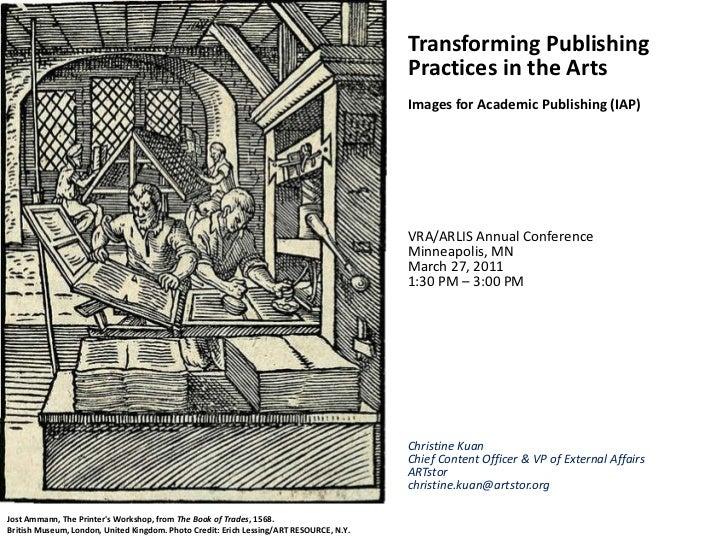 <ul><li>Transforming Publishing Practices in the Arts </li></ul><ul><li>Images for Academic Publishing (IAP) </li></ul><ul...