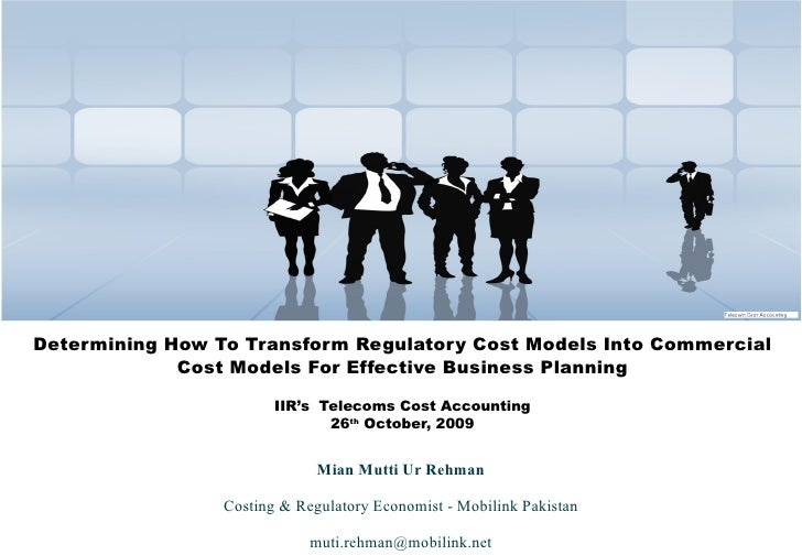 Determining How To Transform Regulatory Cost Models Into Commercial Cost Models For Effective Business Planning IIR's  Tel...