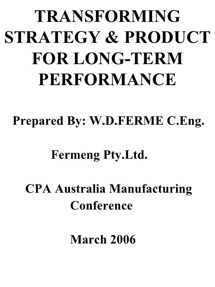 TRANSFORMING STRATEGY & PRODUCT FOR LONG-TERM PERFORMANCE <ul><li>Prepared By: W.D.FERME C.Eng. </li></ul><ul><li>Fermeng ...
