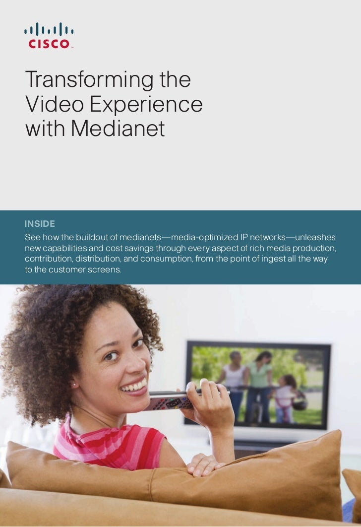 Transforming the Video Experience with Medianet    INSIDE See how the buildout of medianets—media-optimized IP networks—un...