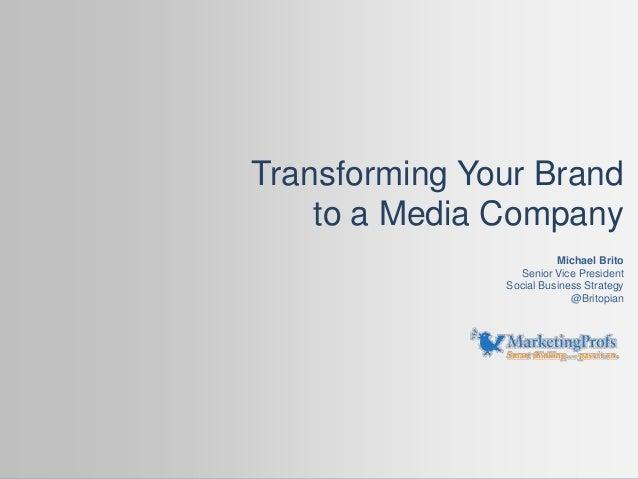 Michael Brito Senior Vice President Social Business Strategy @Britopian Transforming Your Brand to a Media Company