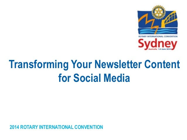 2014 ROTARY INTERNATIONAL CONVENTION Transforming Your Newsletter Content for Social Media