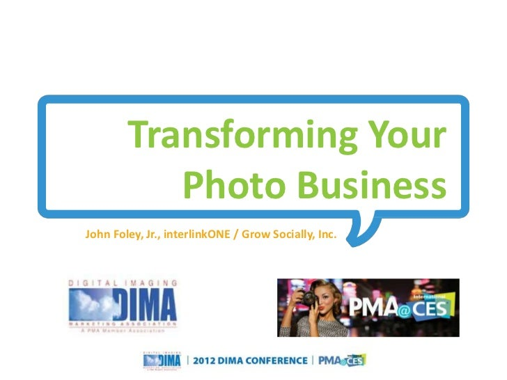Transforming Your           Photo BusinessJohn Foley, Jr., interlinkONE / Grow Socially, Inc.                             ...