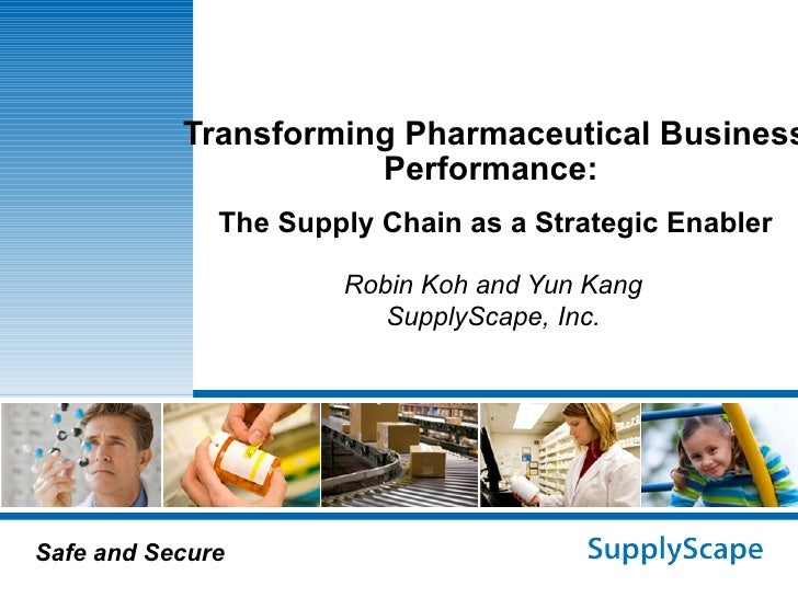 Transforming Pharmaceutical Business Performance:  The Supply Chain as a Strategic Enabler Robin Koh and Yun Kang SupplySc...