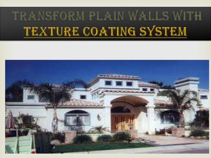Transform Plain Walls with Texture Coating SystemYour      home     defines    your    lifestyle   and    your    personal...