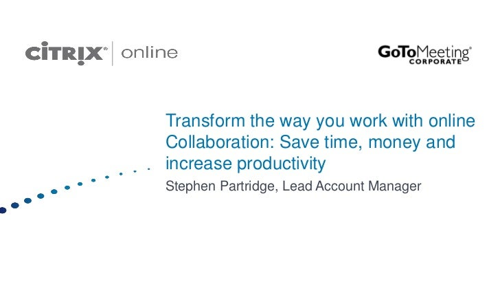 Transform the way you work with online Collaboration: Save time, money and increase productivity<br />Stephen Partridge, L...