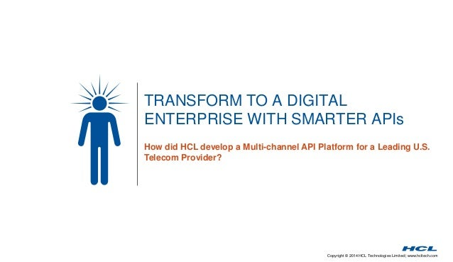 Copyright © 2014 HCL Technologies Limited | www.hcltech.com TRANSFORM TO A DIGITAL ENTERPRISE WITH SMARTER APIs How did HC...