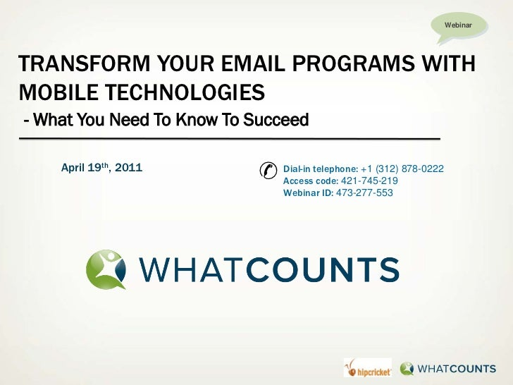 WebinarTRANSFORM YOUR EMAIL PROGRAMS WITHMOBILE TECHNOLOGIES- What You Need To Know To Succeed    April 19th, 2011        ...